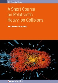 Cover A Short Course on Relativistic Heavy Ion Collisions