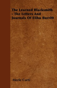 Cover The Learned Blacksmith - The Letters and Journals of Elihu Burritt
