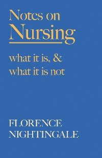 Cover Notes on Nursing - What It Is, and What It Is Not