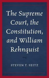 Cover The Supreme Court, the Constitution, and William Rehnquist