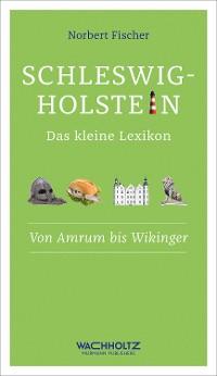 Cover Schleswig-Holstein. Das kleine Lexikon