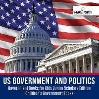 Cover US Government and Politics | Government Books for Kids Junior Scholars Edition | Children's Government Books