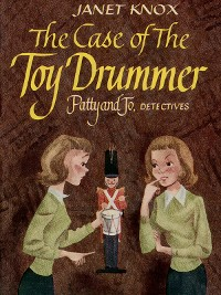 Cover Patty and Jo, Detectives: The Case of the Toy Drummer