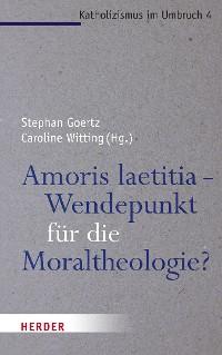 Cover Amoris laetitia - Wendepunkt für die Moraltheologie?
