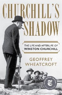 Cover Churchill's Shadow: The Life and Afterlife of Winston Churchill