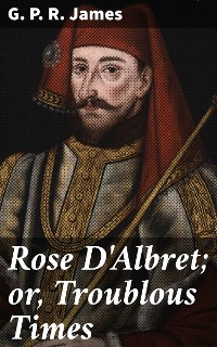 Cover Rose D'Albret; or, Troublous Times