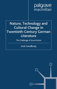 Cover Nature, Technology and Cultural Change in Twentieth-Century German Literature