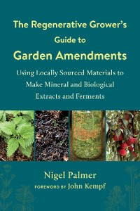 Cover The Regenerative Grower's Guide to Garden Amendments