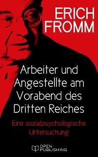 Cover Arbeiter und Angestellte am Vorabend des Dritten Reiches. Eine sozialpsychologische Untersuchung
