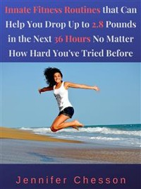 Cover Innate Fitness Routines That Can Help You Drop Up to 2.8 Pounds in the Next 36 Hours No Matter How Hard You've Tried Before