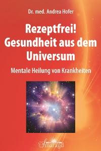 Cover Rezeptfrei! Gesundheit aus dem Universum