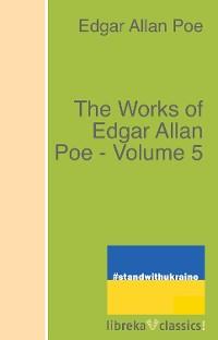 Cover The Works of Edgar Allan Poe - Volume 5