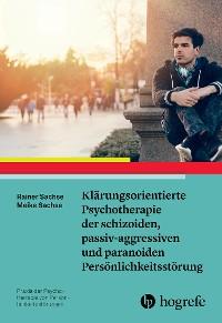 Cover Klärungsorientierte Psychotherapie der schizoiden, passiv-aggressiven und paranoiden Persönlichkeitsstörung