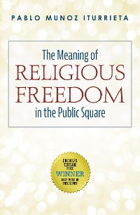 Cover The Meaning of Religious Freedom in the Public Square