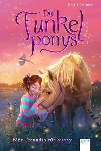 Cover Die Funkelponys (1). Eine Freundin für Sunny