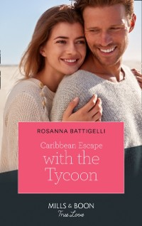 Cover Caribbean Escape With The Tycoon (Mills & Boon True Love)