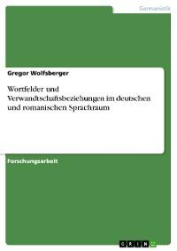 Cover Wortfelder und Verwandtschaftsbeziehungen im deutschen und romanischen Sprachraum