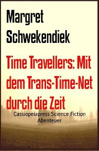 Cover Time Travellers: Mit dem Trans-Time-Net  durch die Zeit