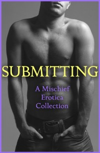 Cover Submitting: A Mischief Erotica Collection