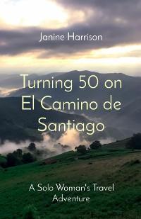Cover Turning 50 on El Camino de Santiago