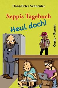 Cover Seppis Tagebuch - Heul doch!: Ein Comic-Roman Band 7
