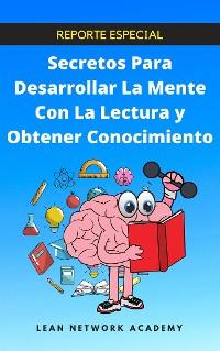 Cover Secretos Para Desarrollar La Mente Con La Lectura Y Obtener Conocimiento