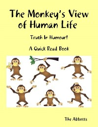Cover The Monkey's View of Human Life : Truth In Humour! : A Quick Read Book