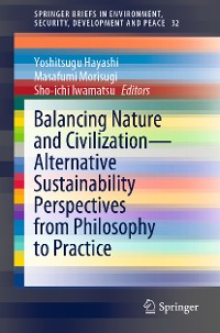 Cover Balancing Nature and Civilization - Alternative Sustainability Perspectives from Philosophy to Practice