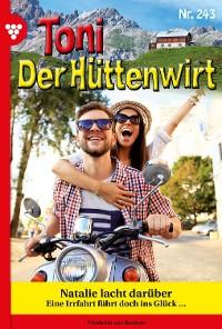 Cover Toni der Hüttenwirt 243 – Heimatroman