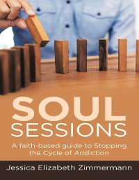 Cover Soul Sessions: A Faith-Based Guide to Stopping the Cycle of Addiction