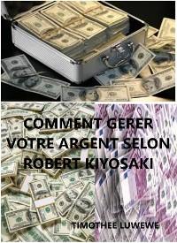 Cover Comment gérer votre argent selon Robert Kiyosaki