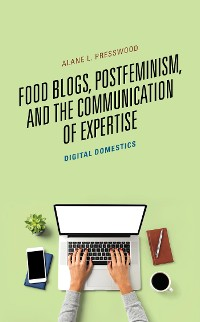 Cover Food Blogs, Postfeminism, and the Communication of Expertise