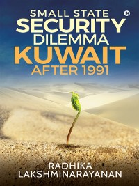 Cover Small State Security Dilemma: Kuwait after 1991