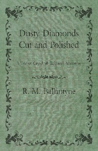 Cover Dusty Diamonds Cut and Polished - A Tale of City-Arab Life and Adventure
