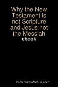 Cover WHY the New Testament is not Scripture and Jesus not the Messiah EBOOK