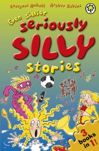 Cover Even Sillier Seriously Silly Stories!