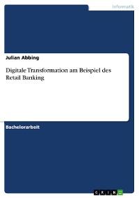 Cover Digitale Transformation am Beispiel des Retail Banking
