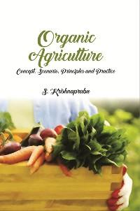Cover Organic Agriculture Concept, Scenario, Principles and Practice