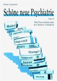 Cover Schöne neue Psychiatrie. Band 2: Wie Psychopharmaka den Körper verändern