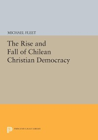 Cover The Rise and Fall of Chilean Christian Democracy