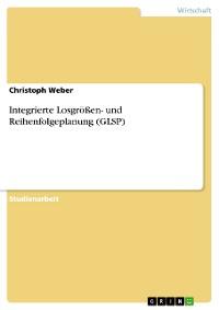 Cover Integrierte Losgrößen- und Reihenfolgeplanung (GLSP)