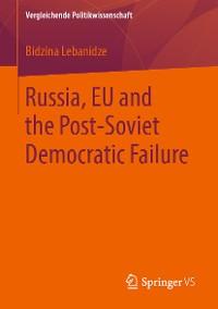 Cover Russia, EU and the Post-Soviet Democratic Failure