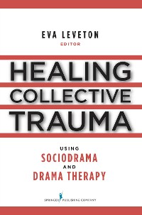 Cover Healing Collective Trauma Using Sociodrama and Drama Therapy