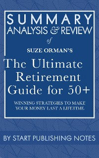 Cover Summary, Analysis, and Review of Suze Orman's The Ultimate Retirement Guide for 50+: Winning Strategies to Make Your Money Last a Lifetime