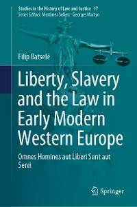 Cover Liberty, Slavery and the Law in Early Modern Western Europe