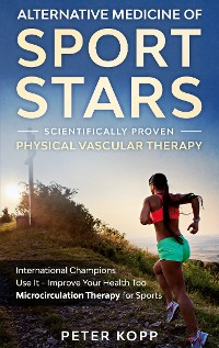Cover Alternative Medicine of Sport Stars: Scientifically proven Physical Vascular Therapy