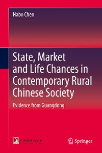 Cover State, Market and Life Chances in Contemporary Rural Chinese Society