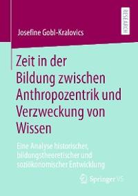 Cover Zeit in der Bildung zwischen Anthropozentrik und Verzweckung von Wissen