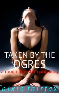 Cover Taken by the Ogres: A Rough Monster Gangbang