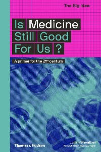 Cover Is Medicine Still Good for Us?: A Primer for the 21st Century (The Big Idea Series)